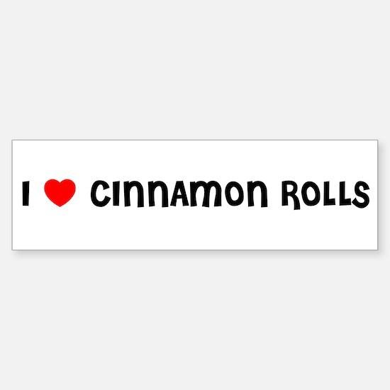 I LOVE CINNAMON ROLLS Bumper Bumper Bumper Sticker