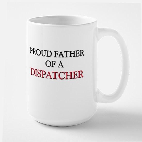 Proud Father Of A DISPATCHER Large Mug