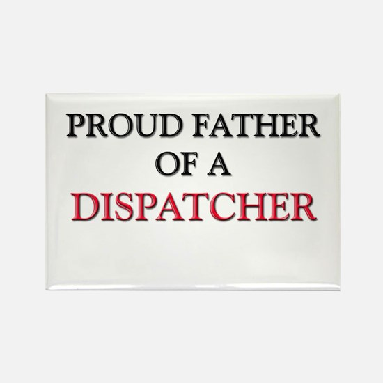 Proud Father Of A DISPATCHER Rectangle Magnet