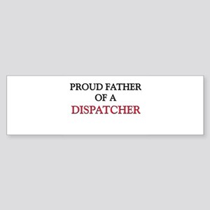 Proud Father Of A DISPATCHER Bumper Sticker