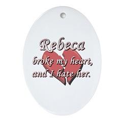 Rebeca broke my heart and I hate her Ornament (Ova