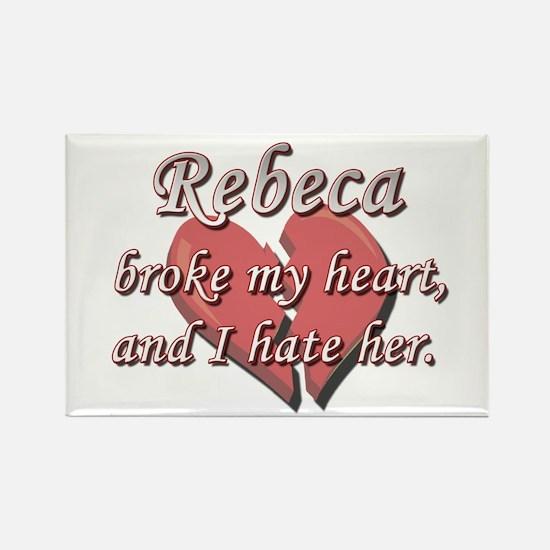 Rebeca broke my heart and I hate her Rectangle Mag