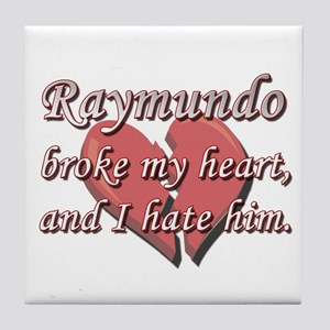 Raymundo broke my heart and I hate him Tile Coaste