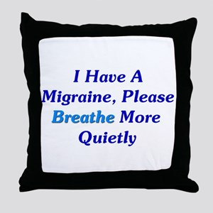 I Have A Migraine Throw Pillow