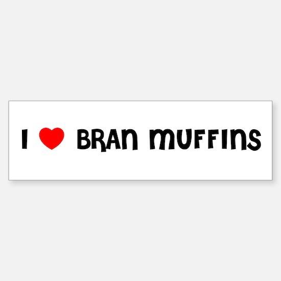 I LOVE BRAN MUFFINS Bumper Bumper Bumper Sticker