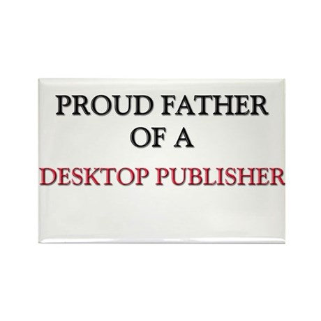 Proud Father Of A DESKTOP PUBLISHER Rectangle Magn