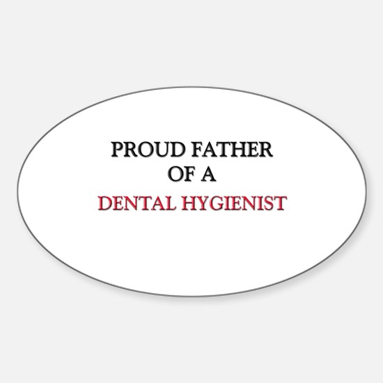 Proud Father Of A DENTAL HYGIENIST Oval Decal