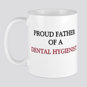 Proud Father Of A DENTAL HYGIENIST Mug