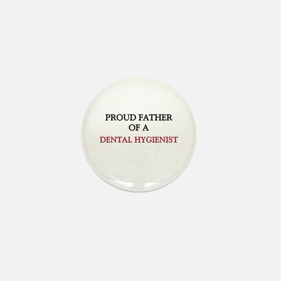 Proud Father Of A DENTAL HYGIENIST Mini Button