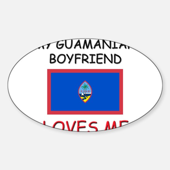 My Guamanian Boyfriend Loves Me Oval Decal