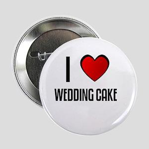 I LOVE WEDDING CAKE Button