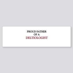 Proud Father Of A DELTIOLOGIST Bumper Sticker