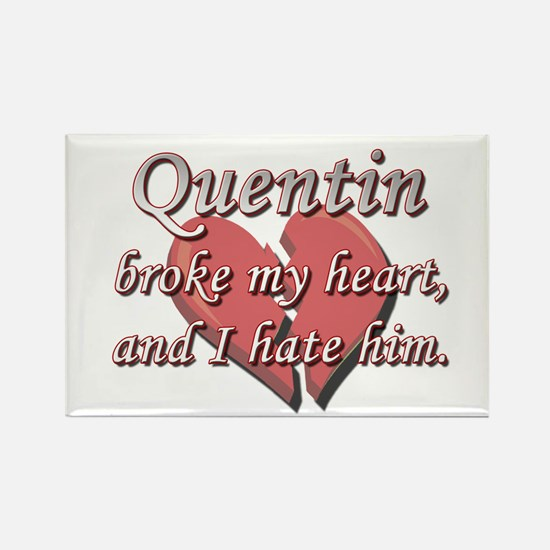 Quentin broke my heart and I hate him Rectangle Ma