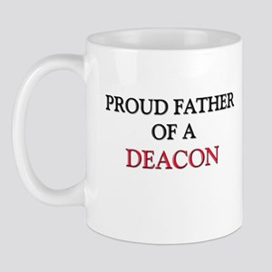 Proud Father Of A DEACON Mug
