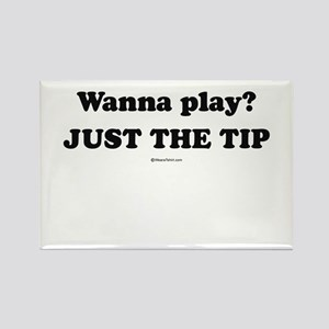 Wanna Play? Just the tip Rectangle Magnet