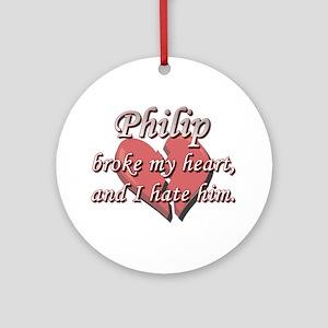 Philip broke my heart and I hate him Ornament (Rou