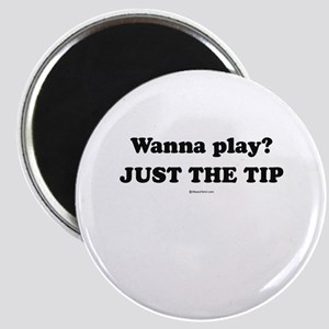 Wanna Play? Just the tip Magnet