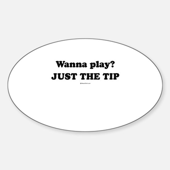 Wanna Play? Just the tip Oval Decal