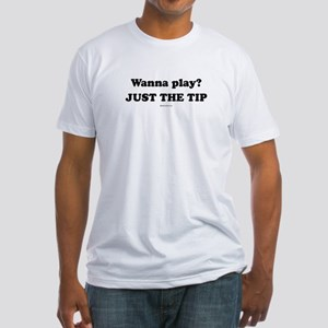 Wanna Play? Just the tip Fitted T-Shirt