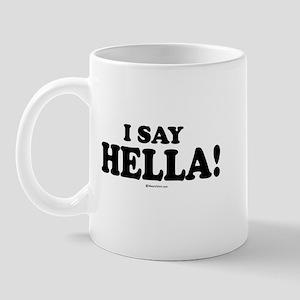 I say Hella ~  Mug