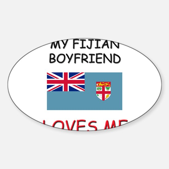 My Fijian Boyfriend Loves Me Oval Decal