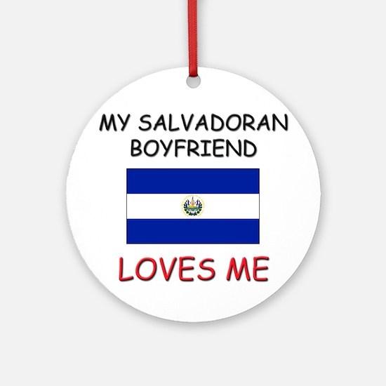 My Salvadoran Boyfriend Loves Me Ornament (Round)