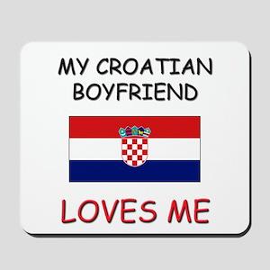 My Croatian Boyfriend Loves Me Mousepad