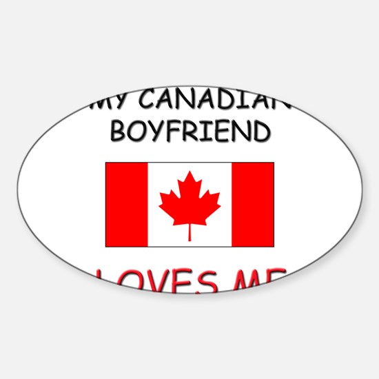 My Canadian Boyfriend Loves Me Oval Decal