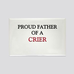 Proud Father Of A CRIER Rectangle Magnet