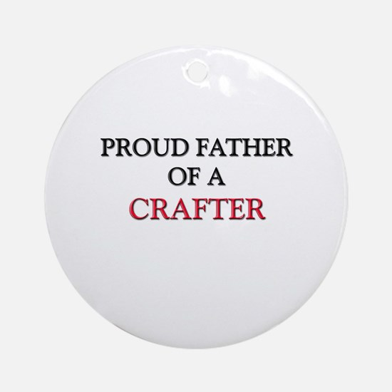 Proud Father Of A CRAFTER Ornament (Round)