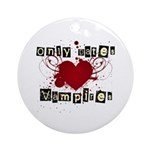Only dates vampires Ornament (Round)