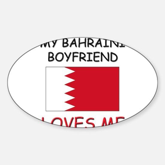 My Bahraini Boyfriend Loves Me Oval Decal