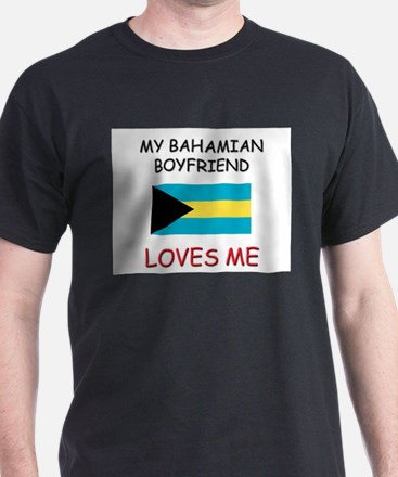 My Bahamian Boyfriend Loves Me T-Shirt
