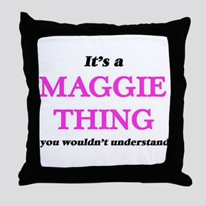 It's a Maggie thing, you wouldn&# Throw Pillow