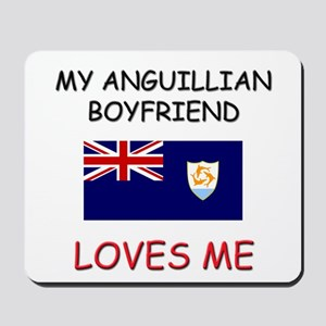 My Anguillian Boyfriend Loves Me Mousepad