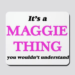 It's a Maggie thing, you wouldn' Mousepad