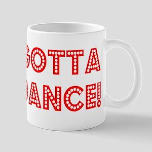 gotta dance 11 oz Ceramic Mug