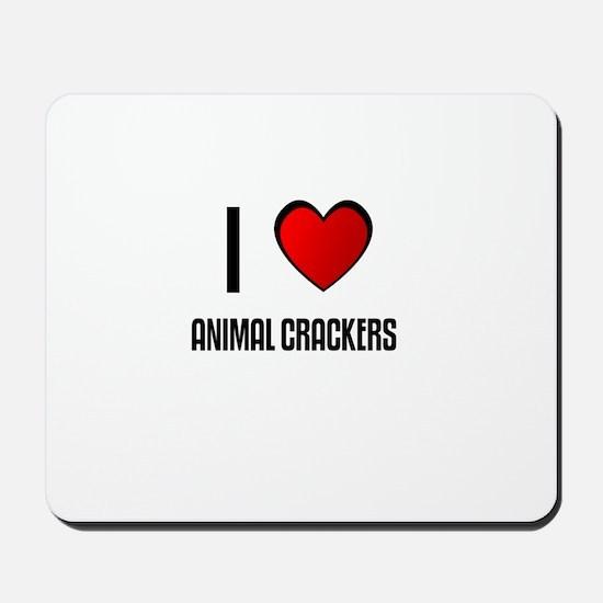I LOVE ANIMAL CRACKERS Mousepad