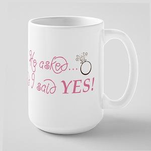 He asked and I said YES! Large Mug