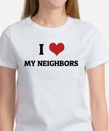 I Love My Neighbors Women's T-Shirt
