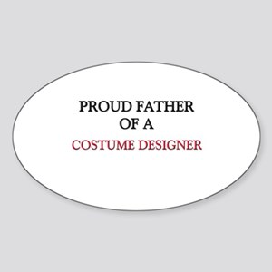 Proud Father Of A COSTUME DESIGNER Oval Sticker
