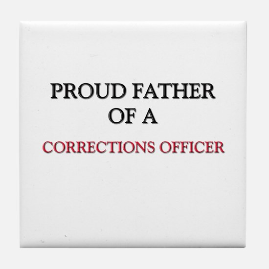 Proud Father Of A CORRECTIONS OFFICER Tile Coaster