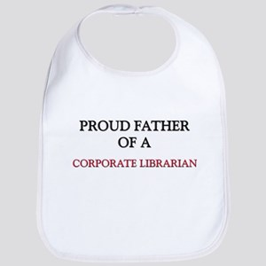 Proud Father Of A CORPORATE LIBRARIAN Bib
