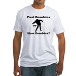 Fast Zombies or Slow Zombies Fitted T-Shirt