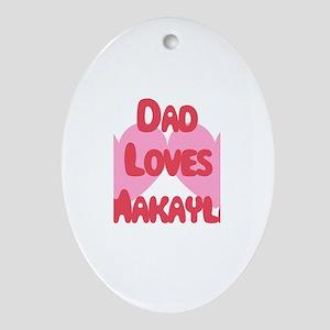 Dad Loves Makayla Oval Ornament