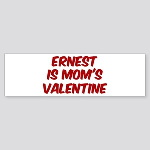 Ernests is moms valentine Bumper Sticker