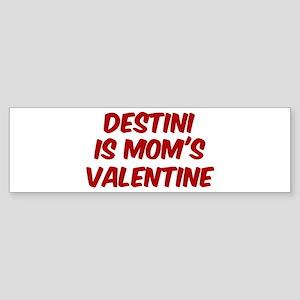 Destinis is moms valentine Bumper Sticker