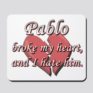 Pablo broke my heart and I hate him Mousepad