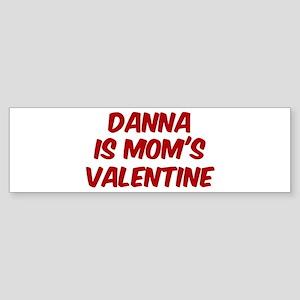 Dannas is moms valentine Bumper Sticker