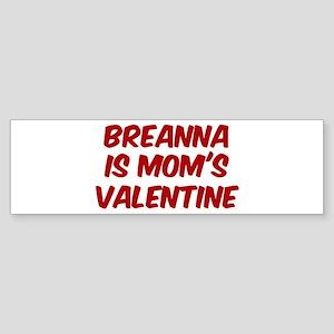 Breannas is moms valentine Bumper Sticker